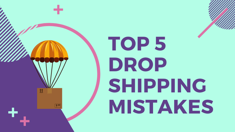 top 5 common drop shipping business mistakes
