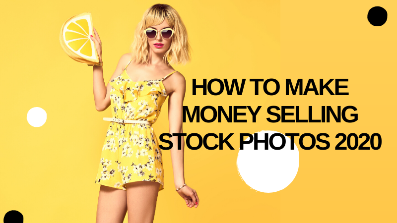 how to make money selling stock photos 2020