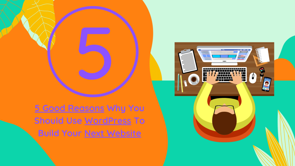 5 Good Reasons Why You Should Use WordPress To Build Your Next Website