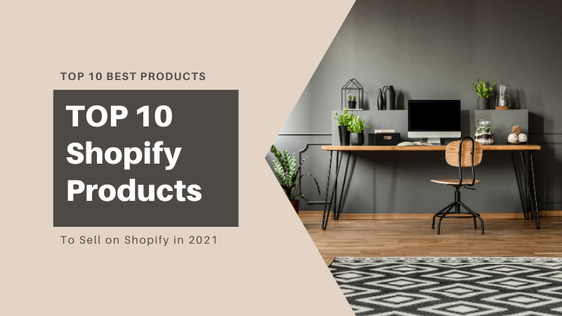 Top 10 Best Products to Sell on Shopify in 2021